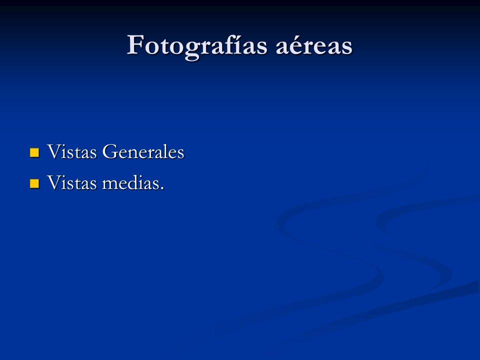 Fotografías aéreas Vistas Generales Vistas medias.