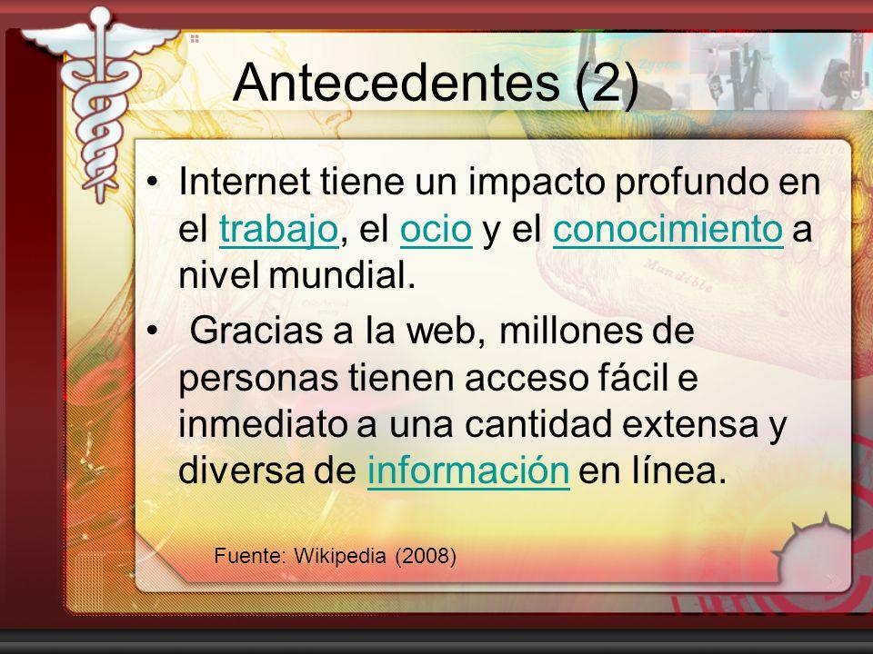 Antecedentes (2) Internet tiene un impacto profundo en el trabajo, el ocio y el conocimiento a nivel mundial.