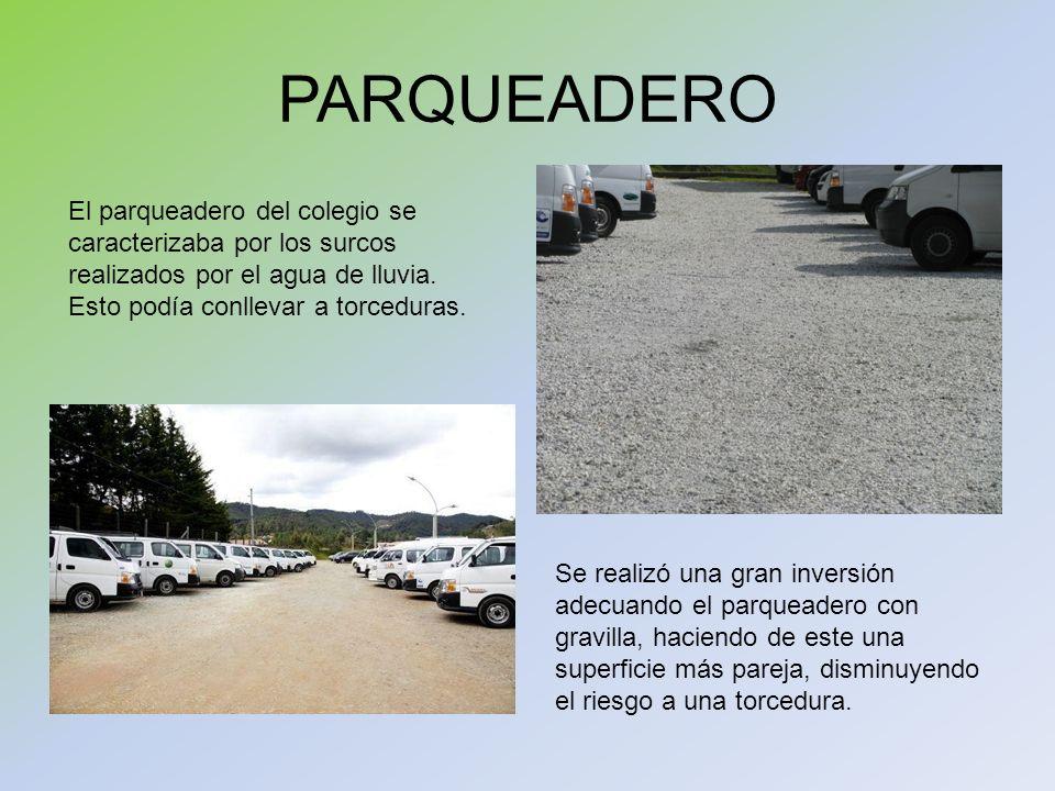 PARQUEADEROEl parqueadero del colegio se caracterizaba por los surcos realizados por el agua de lluvia. Esto podía conllevar a torceduras.