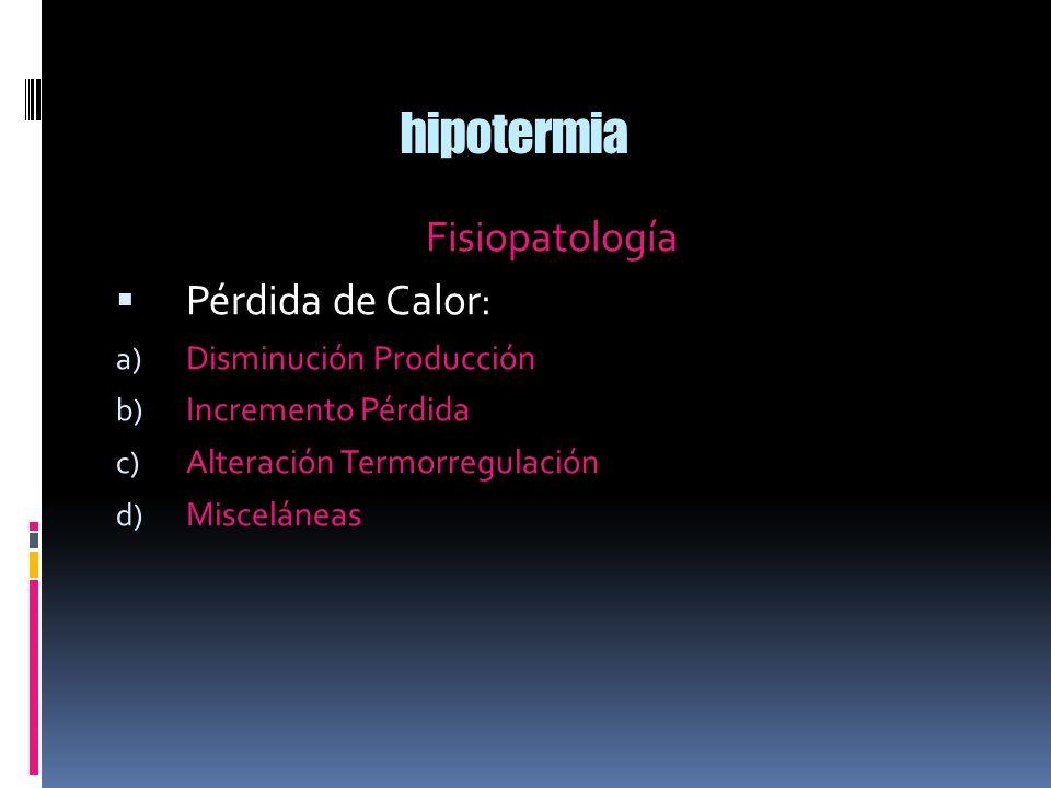 hipotermia Fisiopatología Pérdida de Calor: Disminución Producción