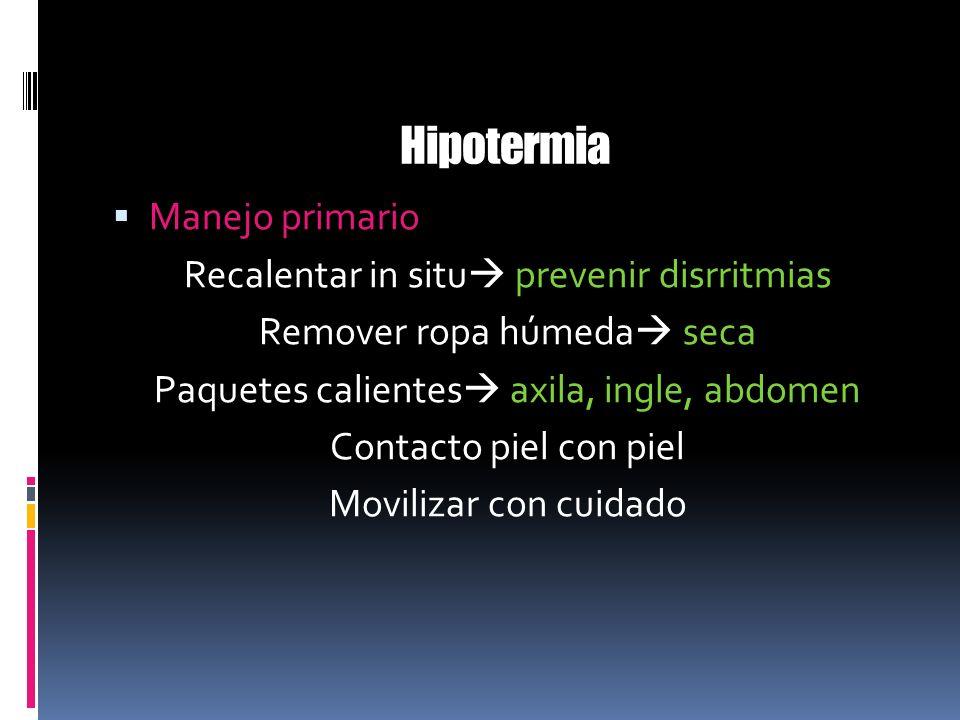 Hipotermia Manejo primario Recalentar in situ prevenir disrritmias
