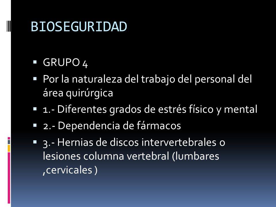 BIOSEGURIDAD GRUPO 4. Por la naturaleza del trabajo del personal del área quirúrgica. 1.- Diferentes grados de estrés físico y mental.