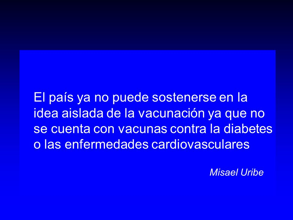 El país ya no puede sostenerse en la idea aislada de la vacunación ya que no se cuenta con vacunas contra la diabetes o las enfermedades cardiovasculares