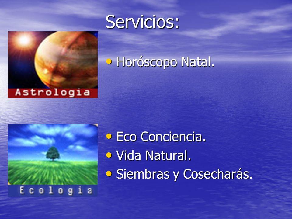 Servicios: Horóscopo Natal. Eco Conciencia. Vida Natural.