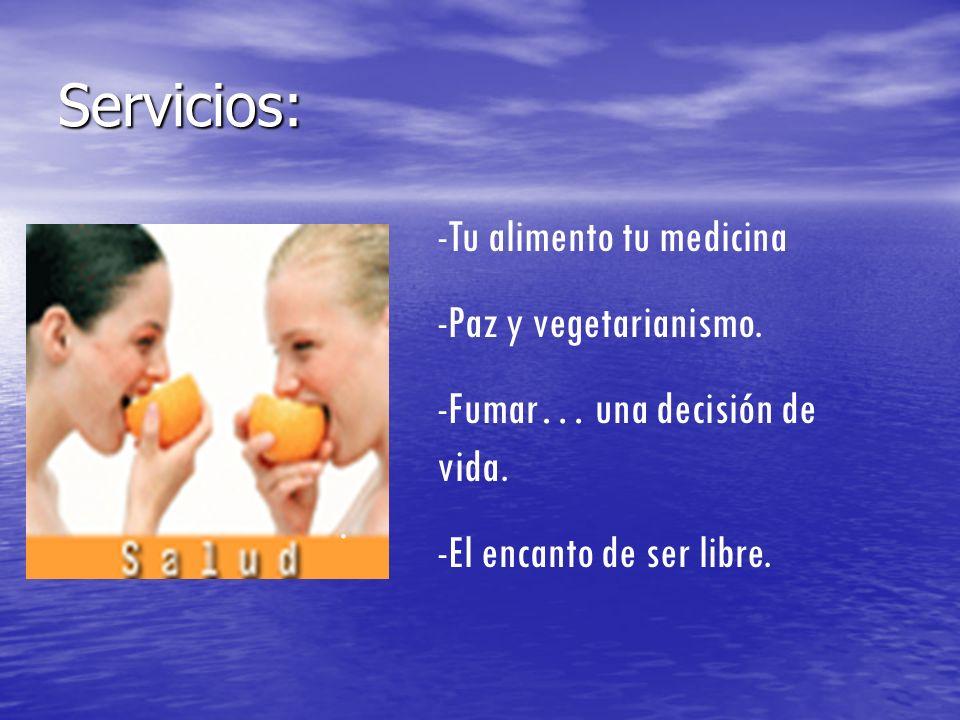 Servicios: -Tu alimento tu medicina -Paz y vegetarianismo.