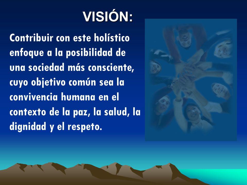 VISIÓN: Contribuir con este holístico enfoque a la posibilidad de