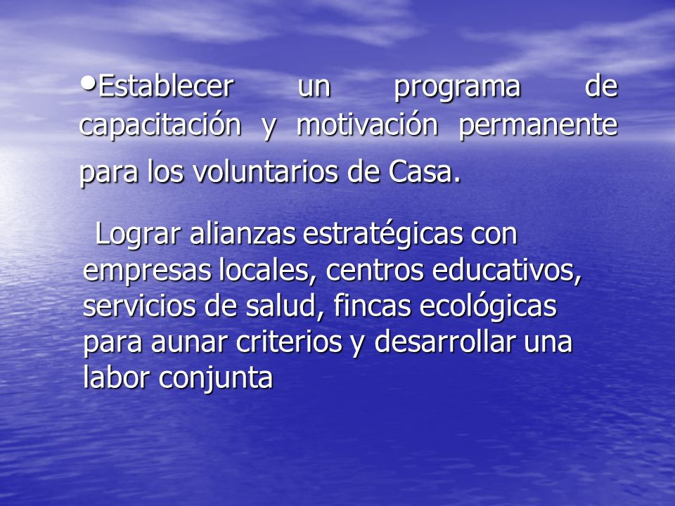 •Establecer un programa de capacitación y motivación permanente para los voluntarios de Casa.