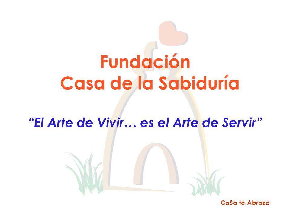 Fundación Casa de la Sabiduría El Arte de Vivir… es el Arte de Servir