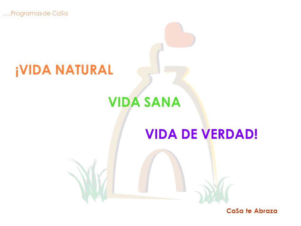 ¡VIDA NATURAL VIDA SANA VIDA DE VERDAD! CaSa te Abraza