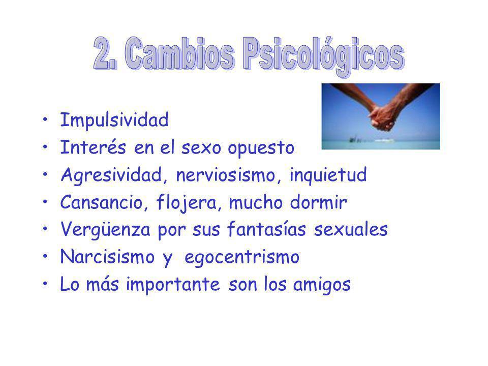 2. Cambios Psicológicos Impulsividad Interés en el sexo opuesto