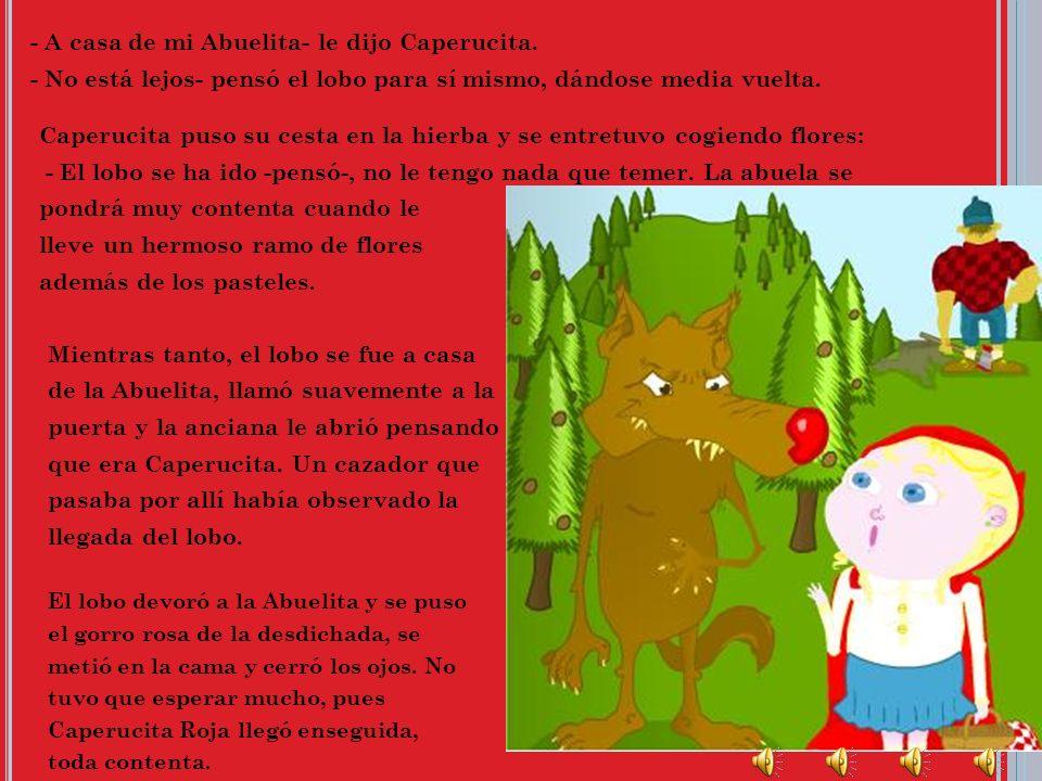 Caperucita puso su cesta en la hierba y se entretuvo cogiendo flores:
