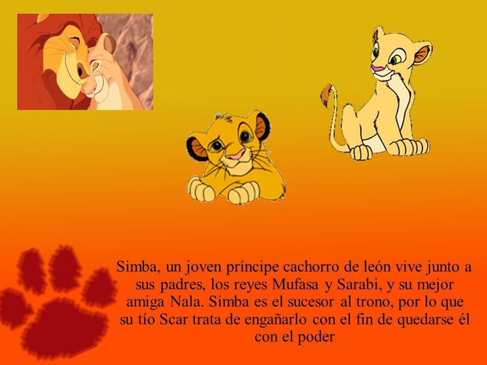 Simba, un joven príncipe cachorro de león vive junto a sus padres, los reyes Mufasa y Sarabi, y su mejor amiga Nala.