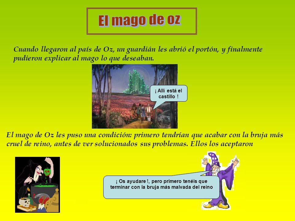 El mago de ozCuando llegaron al país de Oz, un guardián les abrió el portón, y finalmente pudieron explicar al mago lo que deseaban.