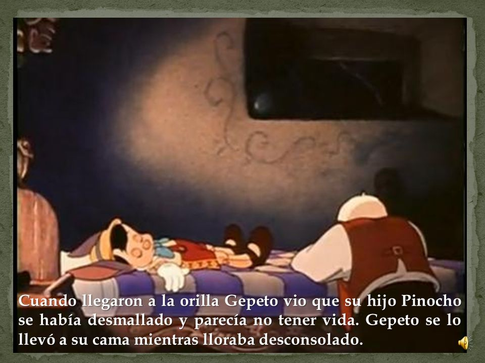 Cuando llegaron a la orilla Gepeto vio que su hijo Pinocho se había desmallado y parecía no tener vida.