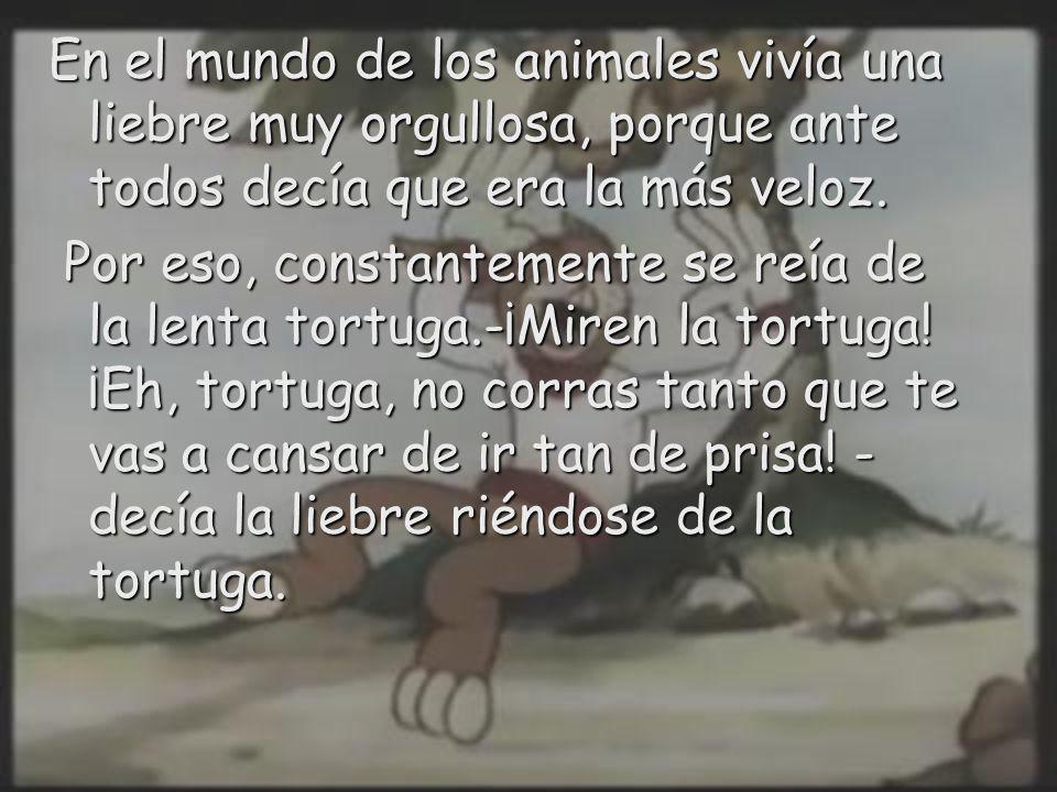 En el mundo de los animales vivía una liebre muy orgullosa, porque ante todos decía que era la más veloz.