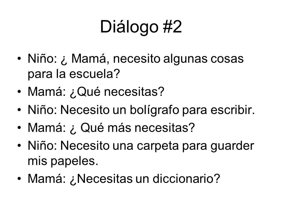Diálogo #2 Niño: ¿ Mamá, necesito algunas cosas para la escuela
