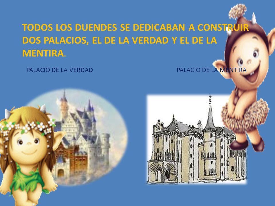 TODOS LOS DUENDES SE DEDICABAN A CONSTRUIR DOS PALACIOS, EL DE LA VERDAD Y EL DE LA MENTIRA.