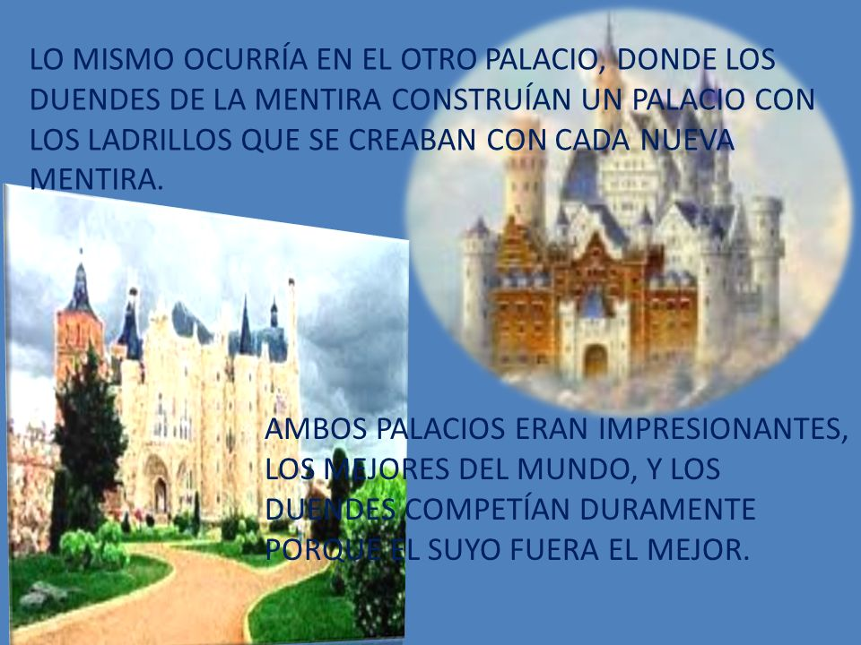 LO MISMO OCURRÍA EN EL OTRO PALACIO, DONDE LOS DUENDES DE LA MENTIRA CONSTRUÍAN UN PALACIO CON LOS LADRILLOS QUE SE CREABAN CON CADA NUEVA MENTIRA.