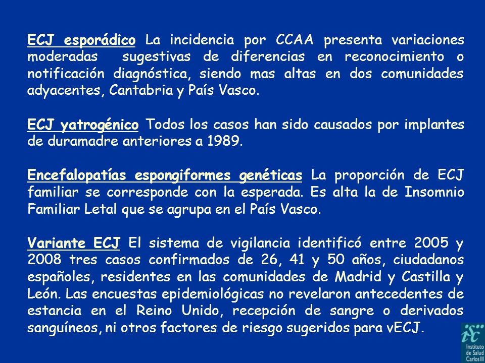 ECJ esporádico La incidencia por CCAA presenta variaciones moderadas sugestivas de diferencias en reconocimiento o notificación diagnóstica, siendo mas altas en dos comunidades adyacentes, Cantabria y País Vasco.