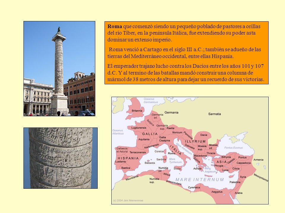 Roma que comenzó siendo un pequeño poblado de pastores a orillas del río Tiber, en la península Itálica, fue extendiendo su poder asta dominar un extenso imperio.