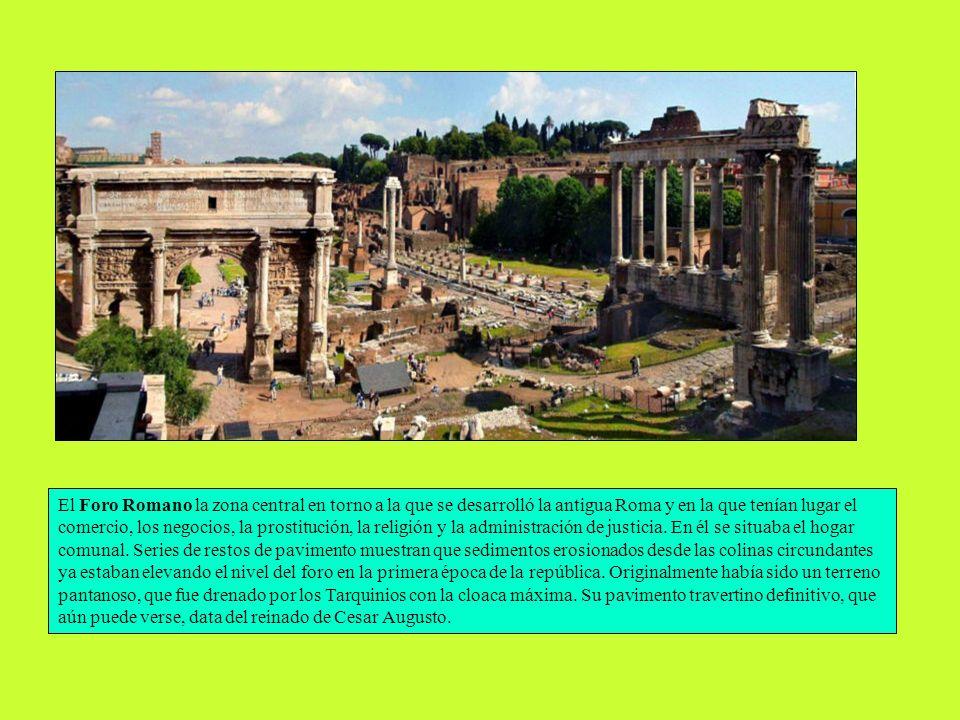 El Foro Romano la zona central en torno a la que se desarrolló la antigua Roma y en la que tenían lugar el comercio, los negocios, la prostitución, la religión y la administración de justicia.