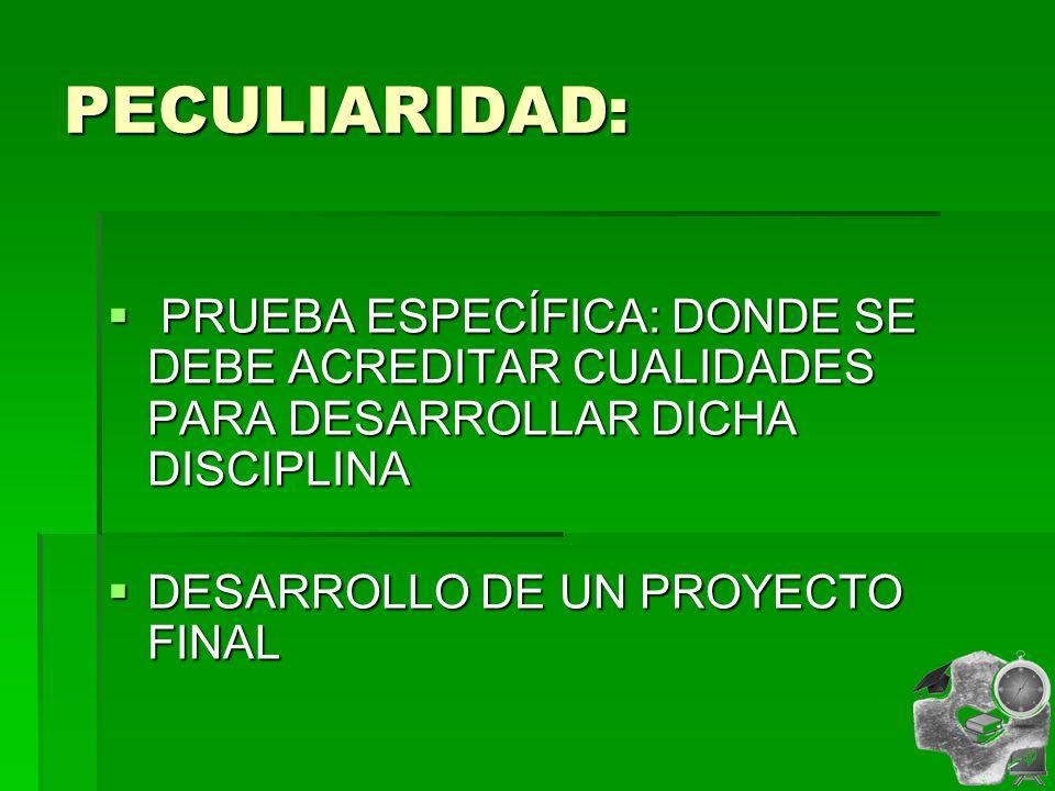 PECULIARIDAD: PRUEBA ESPECÍFICA: DONDE SE DEBE ACREDITAR CUALIDADES PARA DESARROLLAR DICHA DISCIPLINA.