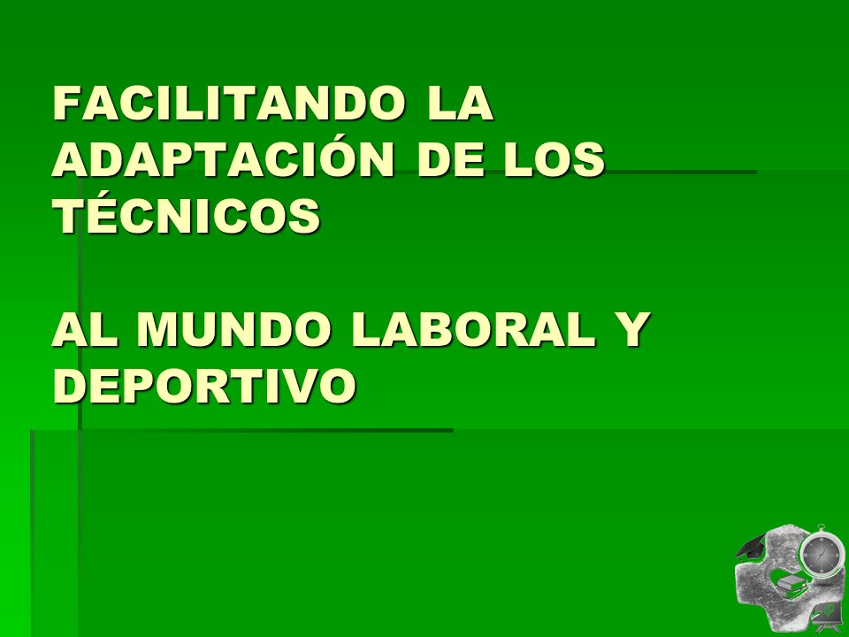FACILITANDO LA ADAPTACIÓN DE LOS TÉCNICOS AL MUNDO LABORAL Y DEPORTIVO