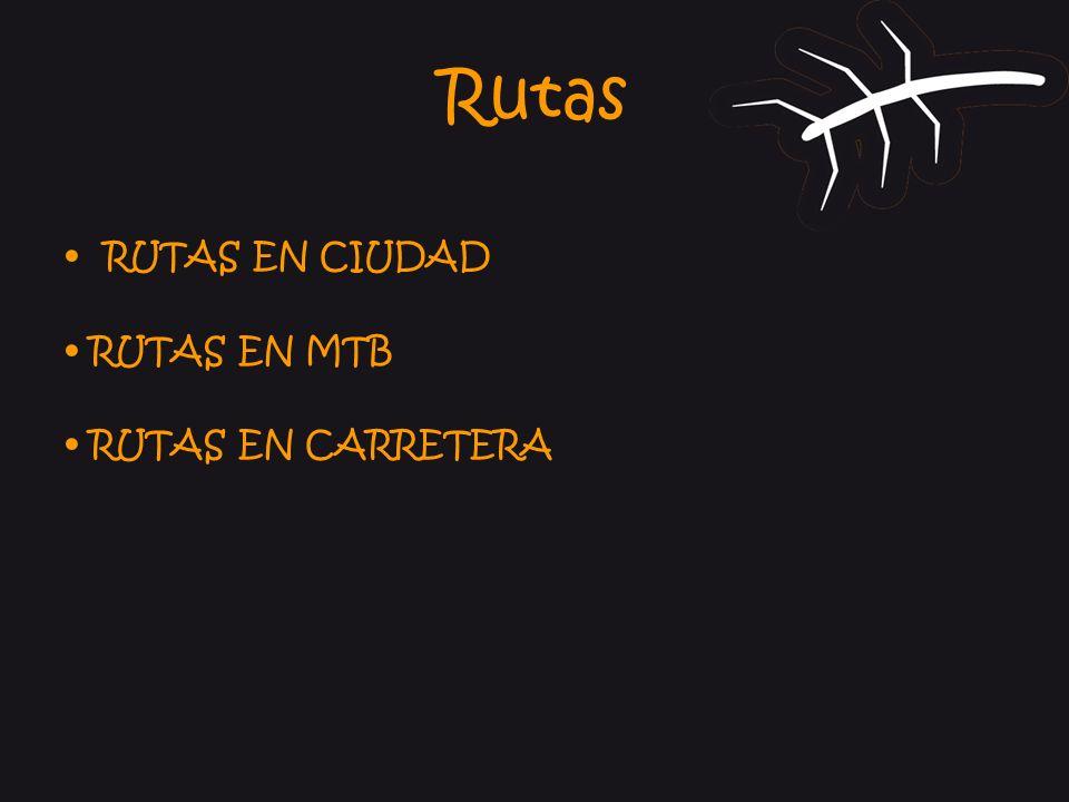 Rutas RUTAS EN CIUDAD • RUTAS EN MTB • RUTAS EN CARRETERA