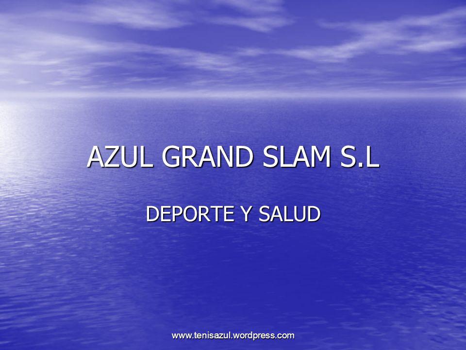 AZUL GRAND SLAM S.L DEPORTE Y SALUD www.tenisazul.wordpress.com