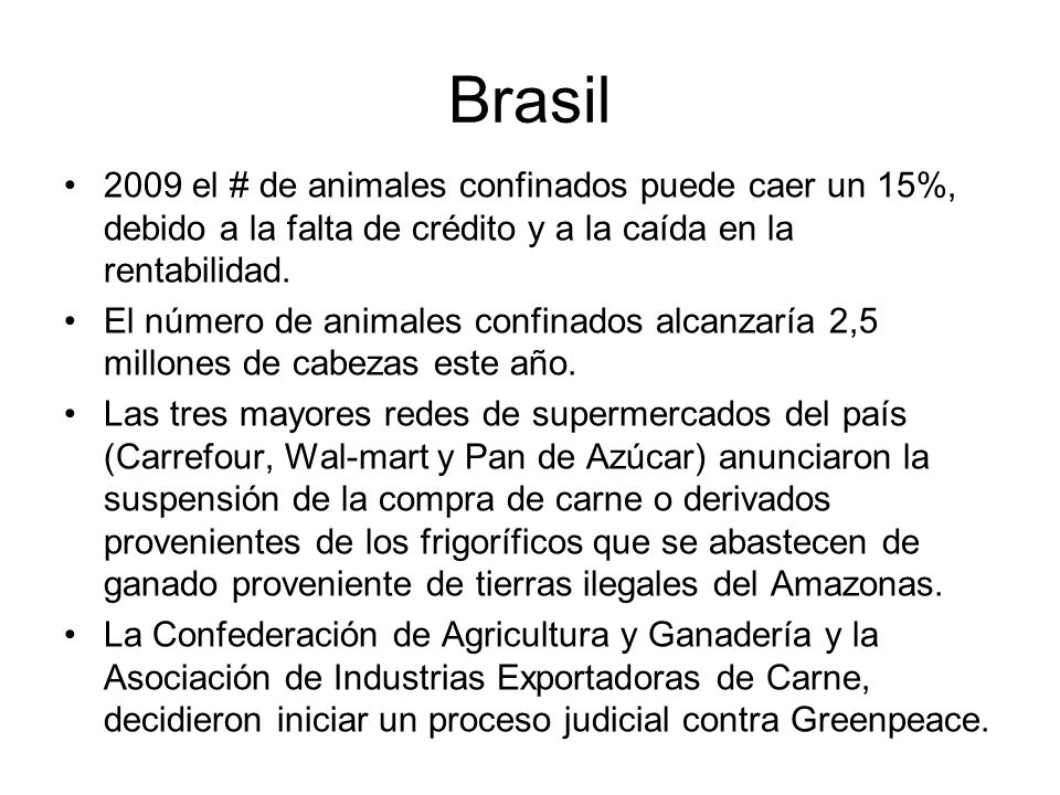 Brasil2009 el # de animales confinados puede caer un 15%, debido a la falta de crédito y a la caída en la rentabilidad.