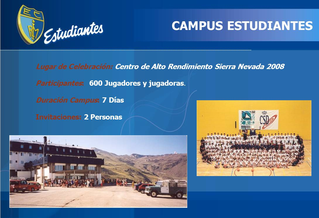 CAMPUS ESTUDIANTES Lugar de Celebración: Centro de Alto Rendimiento Sierra Nevada 2008. Participantes: 600 Jugadores y jugadoras.
