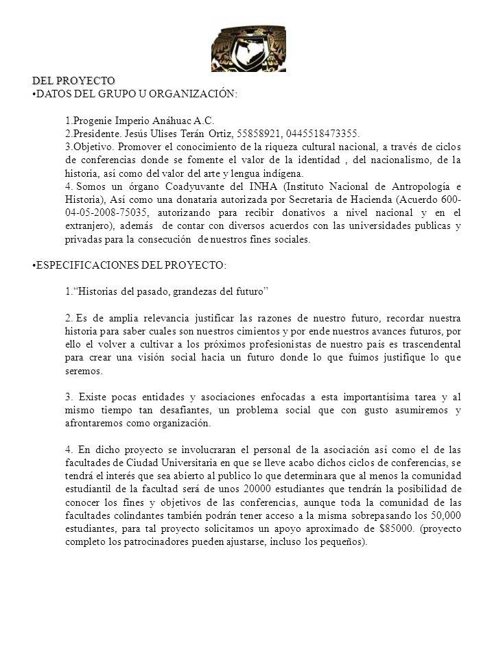 DEL PROYECTODATOS DEL GRUPO U ORGANIZACIÓN: Progenie Imperio Anáhuac A.C. Presidente. Jesús Ulises Terán Ortiz, 55858921, 0445518473355.