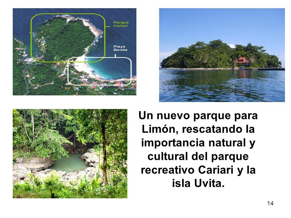 Un nuevo parque para Limón, rescatando la importancia natural y cultural del parque recreativo Cariari y la isla Uvita.