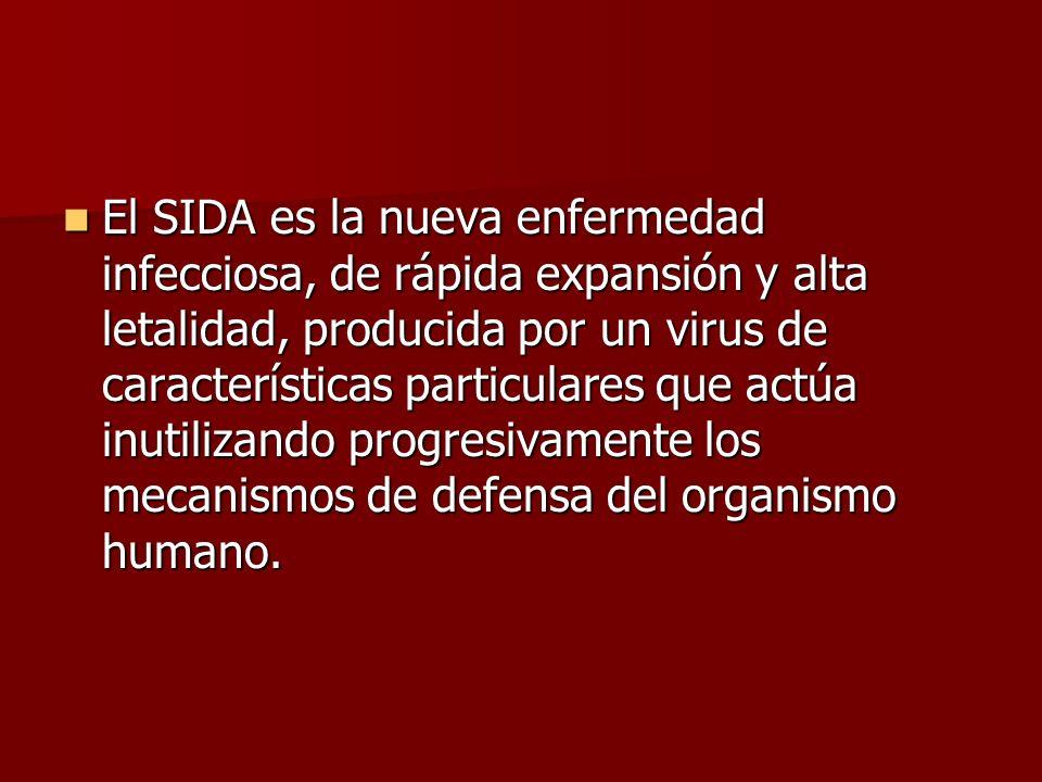 El SIDA es la nueva enfermedad infecciosa, de rápida expansión y alta letalidad, producida por un virus de características particulares que actúa inutilizando progresivamente los mecanismos de defensa del organismo humano.