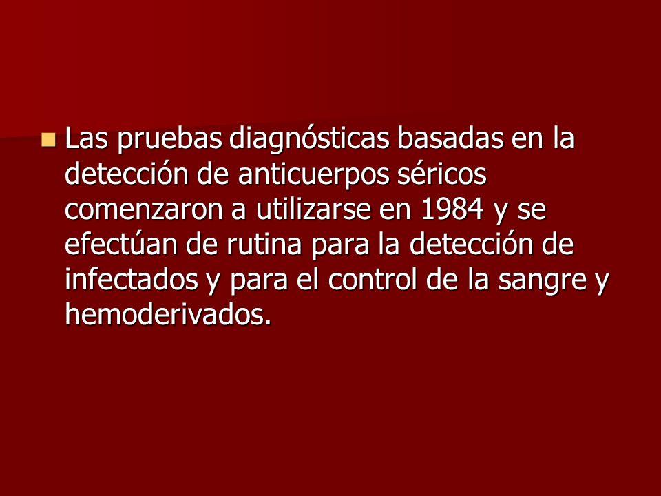 Las pruebas diagnósticas basadas en la detección de anticuerpos séricos comenzaron a utilizarse en 1984 y se efectúan de rutina para la detección de infectados y para el control de la sangre y hemoderivados.