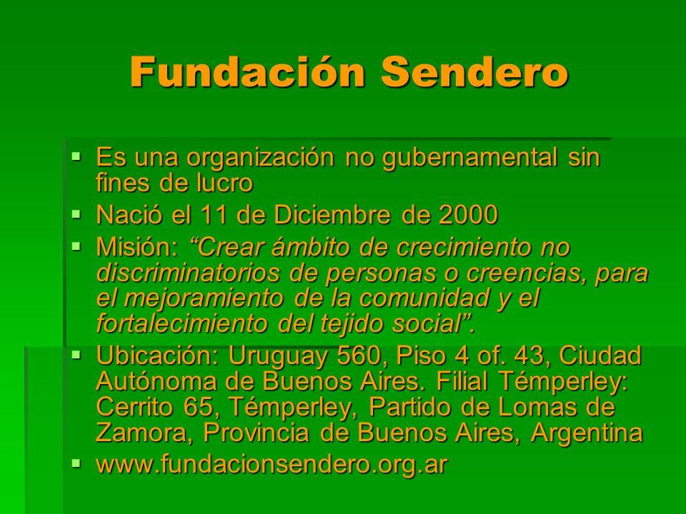 Fundación SenderoEs una organización no gubernamental sin fines de lucro. Nació el 11 de Diciembre de 2000.