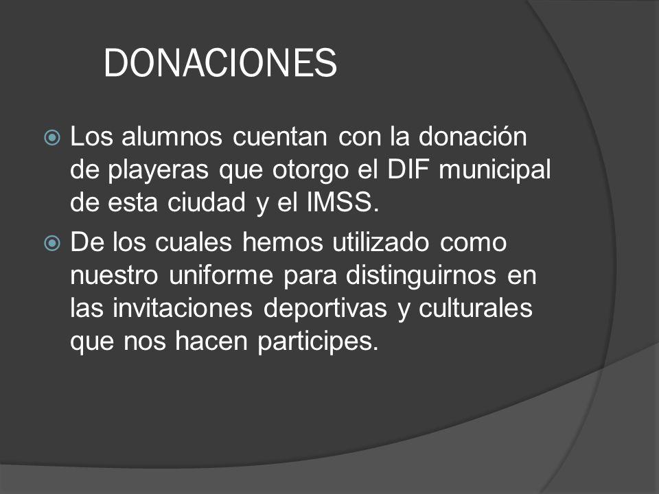 DONACIONESLos alumnos cuentan con la donación de playeras que otorgo el DIF municipal de esta ciudad y el IMSS.