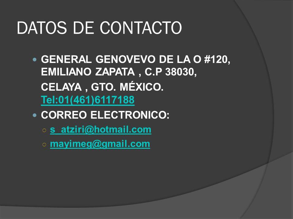 DATOS DE CONTACTOGENERAL GENOVEVO DE LA O #120, EMILIANO ZAPATA , C.P 38030, CELAYA , GTO. MÉXICO. Tel:01(461)6117188.