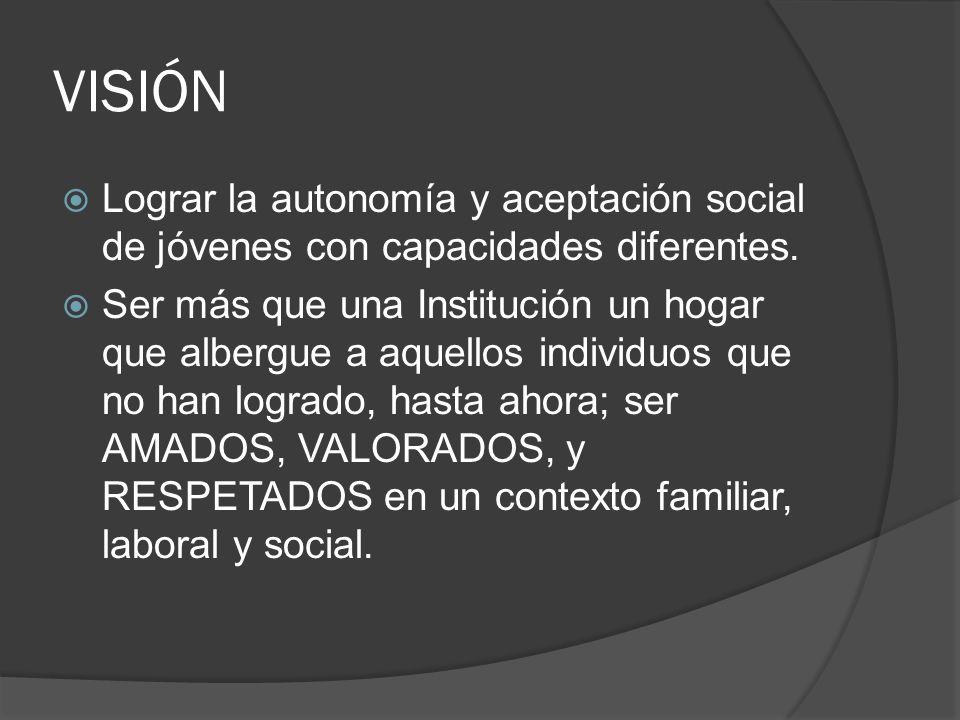 VISIÓNLograr la autonomía y aceptación social de jóvenes con capacidades diferentes.