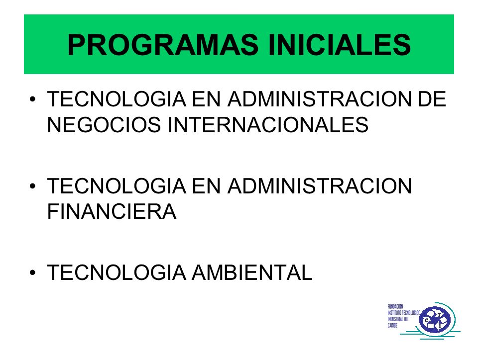 PROGRAMAS INICIALES TECNOLOGIA EN ADMINISTRACION DE NEGOCIOS INTERNACIONALES. TECNOLOGIA EN ADMINISTRACION FINANCIERA.
