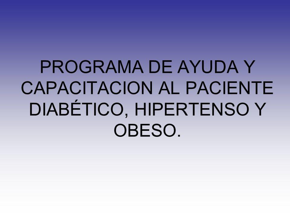 PROGRAMA DE AYUDA Y CAPACITACION AL PACIENTE DIABÉTICO, HIPERTENSO Y OBESO.