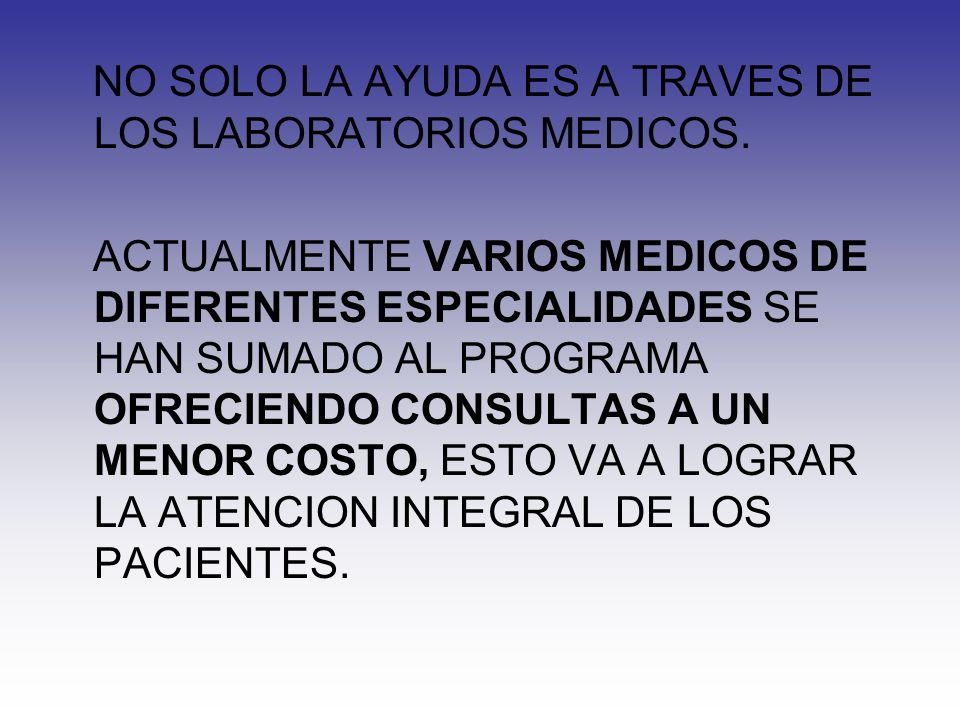 NO SOLO LA AYUDA ES A TRAVES DE LOS LABORATORIOS MEDICOS.