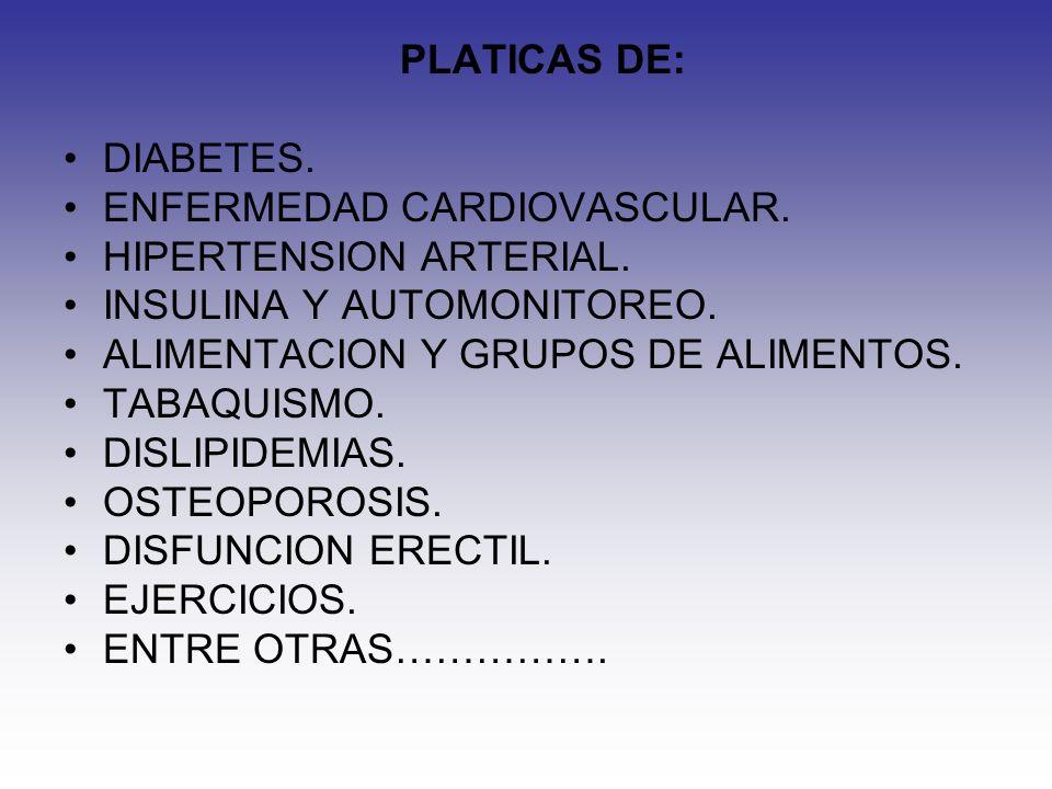 PLATICAS DE: DIABETES. ENFERMEDAD CARDIOVASCULAR. HIPERTENSION ARTERIAL. INSULINA Y AUTOMONITOREO.