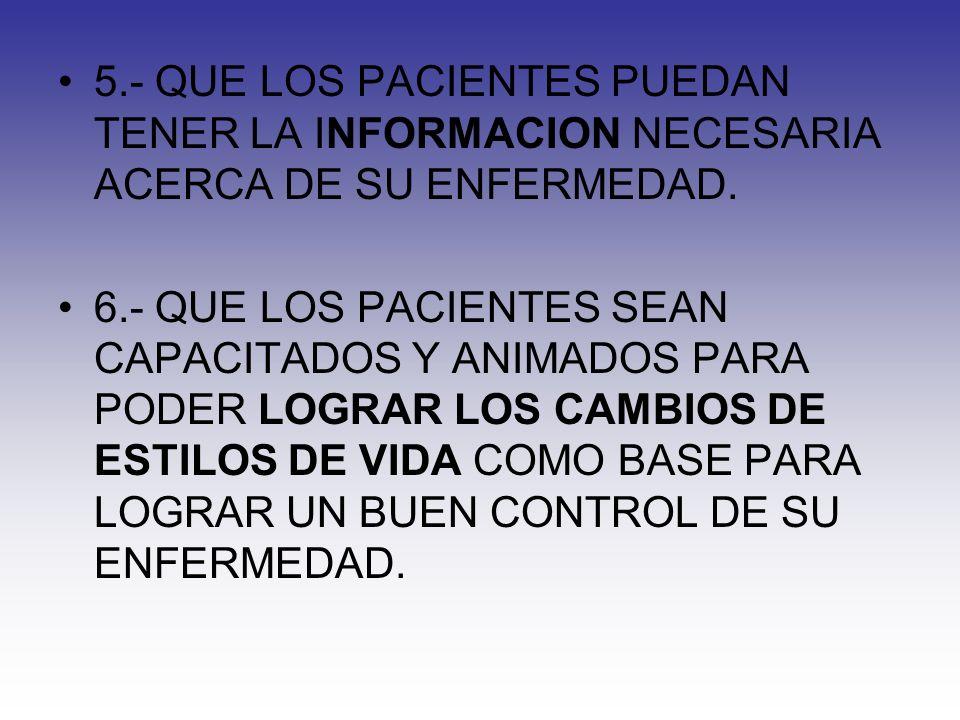 5.- QUE LOS PACIENTES PUEDAN TENER LA INFORMACION NECESARIA ACERCA DE SU ENFERMEDAD.