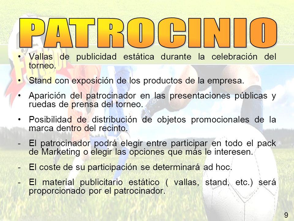 PATROCINIO Vallas de publicidad estática durante la celebración del torneo. Stand con exposición de los productos de la empresa.