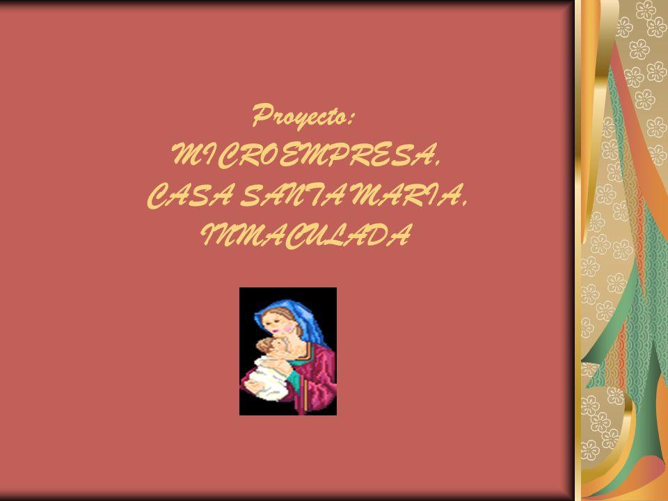 Proyecto: MICROEMPRESA, CASA SANTA MARIA, INMACULADA