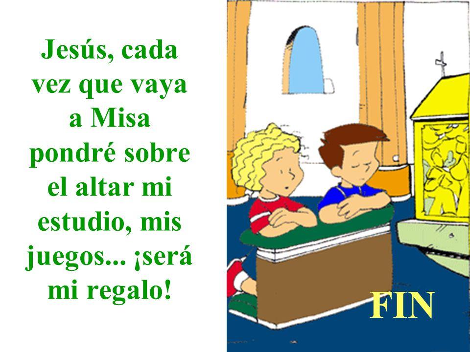Jesús, cada vez que vaya a Misa pondré sobre el altar mi estudio, mis juegos... ¡será mi regalo!