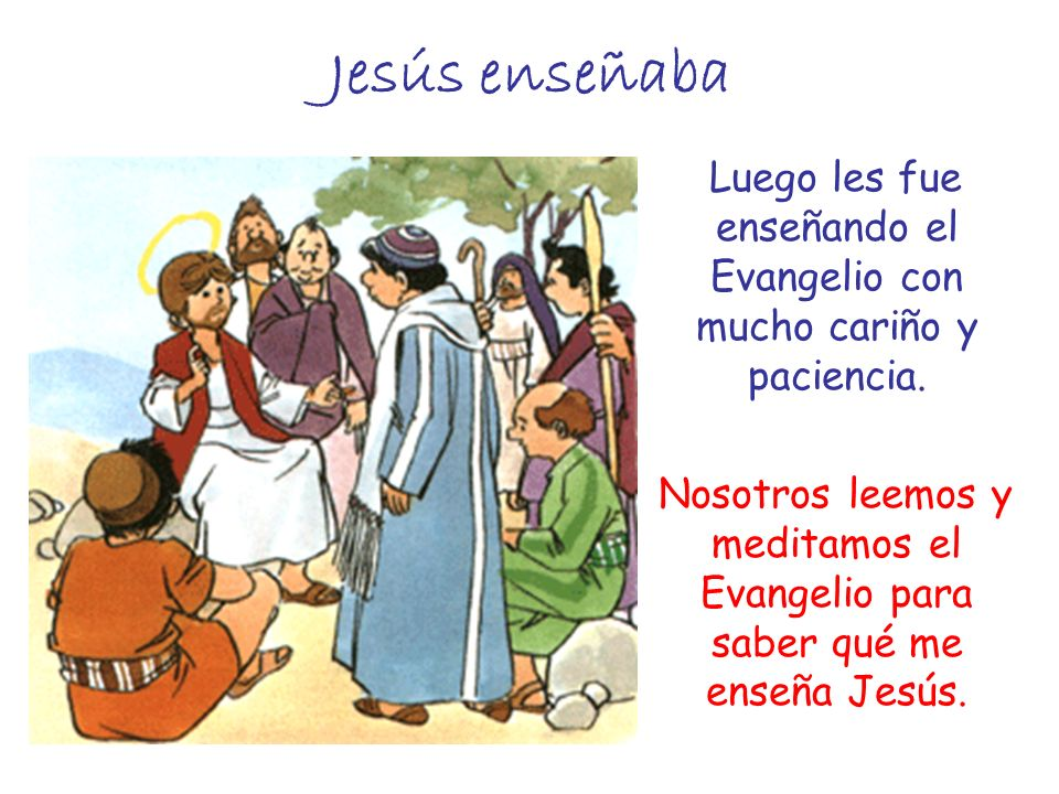 Luego les fue enseñando el Evangelio con mucho cariño y paciencia.