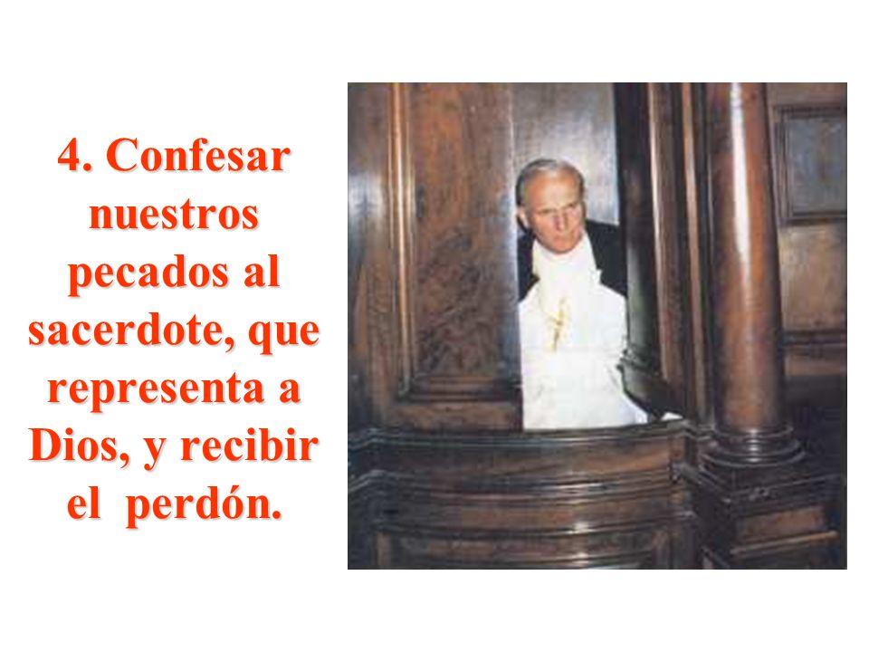4. Confesar nuestros pecados al sacerdote, que representa a Dios, y recibir el perdón.
