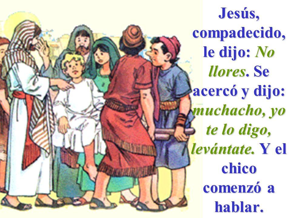 Jesús, compadecido, le dijo: No llores